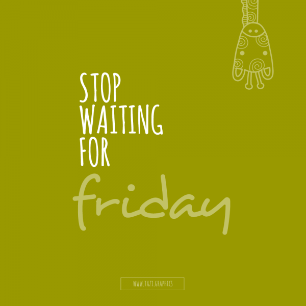 DIY stop-waiting-for-friday